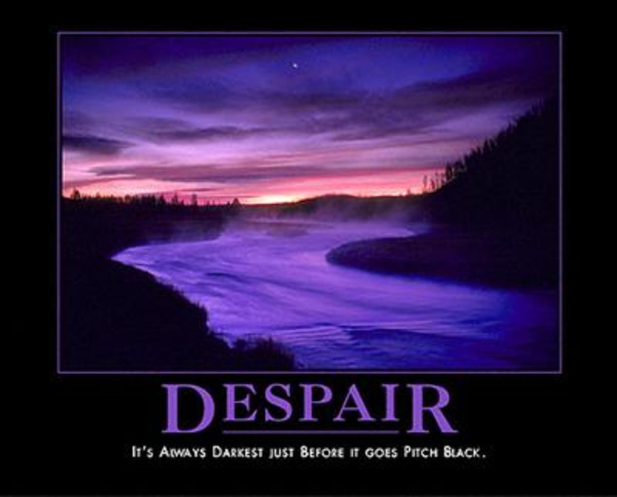 Despair:  It's always darkest just before it goes pitch black