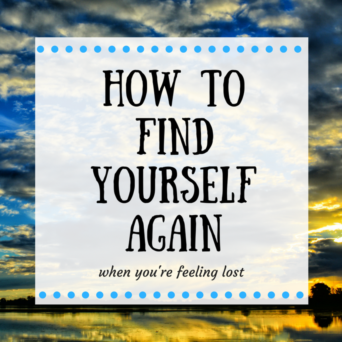 How to Find Yourself: Feeling Lost & Finding Yourself Again