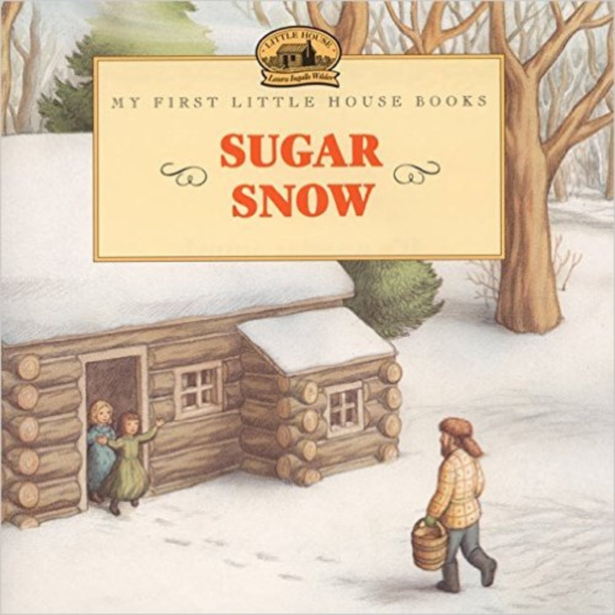 Sugar Snow (My First Little House) by Laura Ingalls Wilder