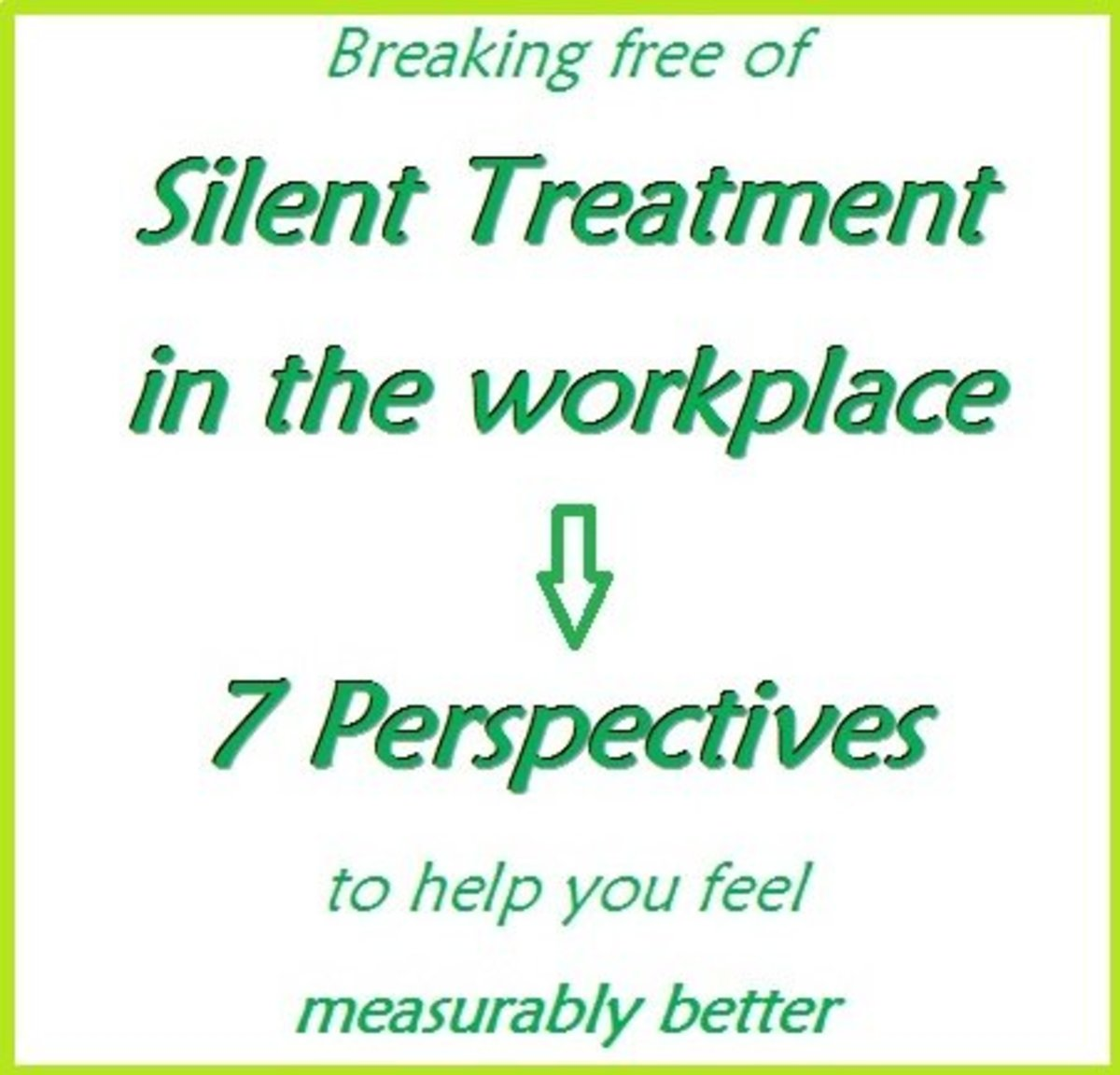 Are you suffering Silent Treatment in the Workplace? – learn 7 Alternative Perspectives to help you feel better