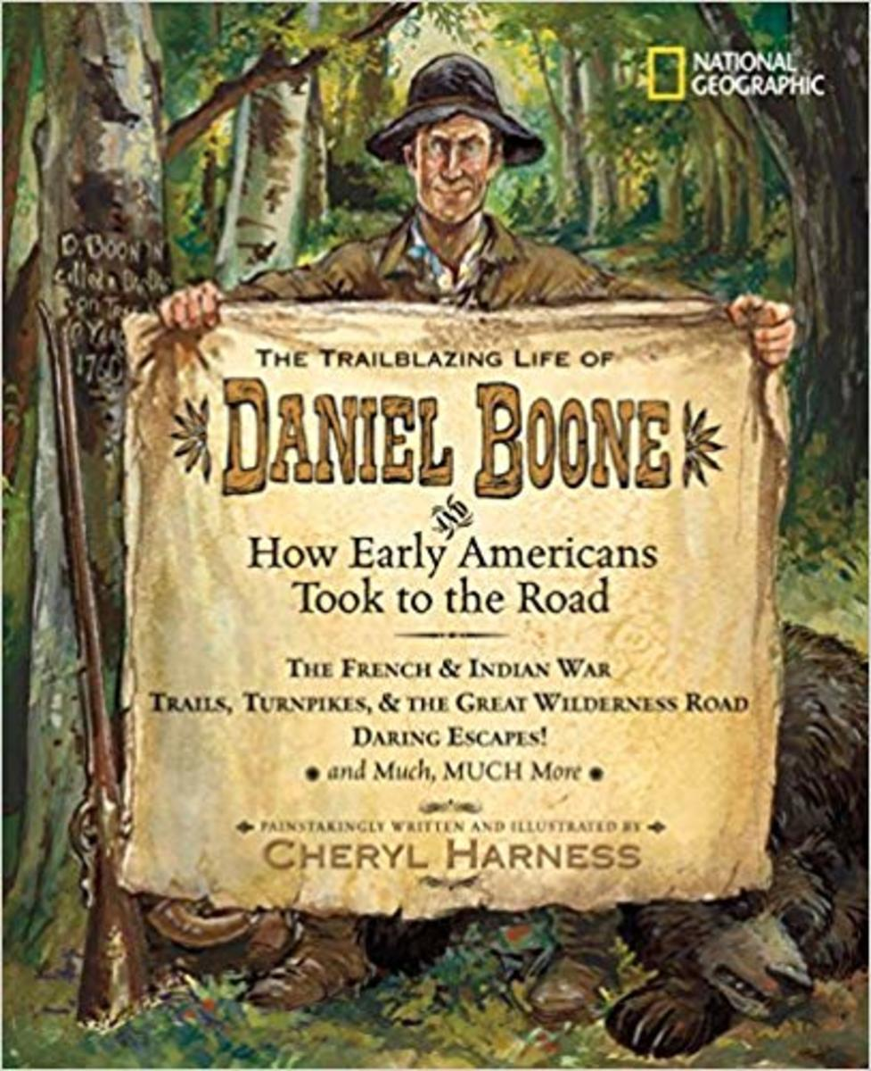 The Trailblazing Life of Daniel Boone and How Early Americans Took to the Road: The French & Indian War; Trails, Turnpikes, & the Great Wilderness ... Much, Much More (Cheryl Harness Histories) by Cheryl Harness