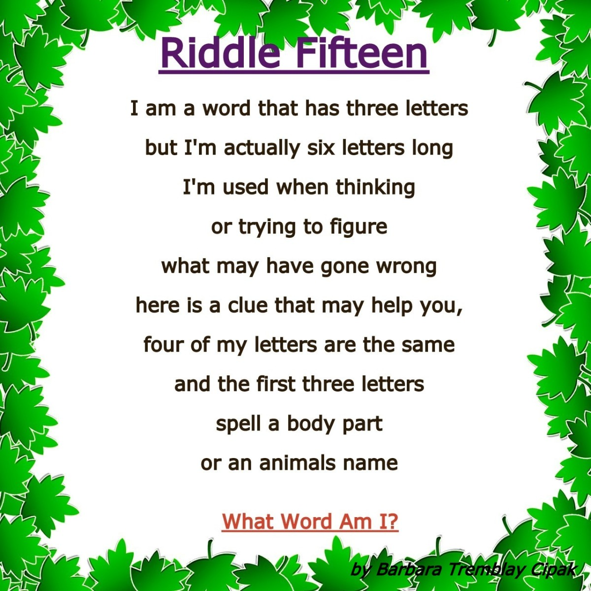 Riddle Fifteen: I am a word that has three letters, but I'm actually six letters long...