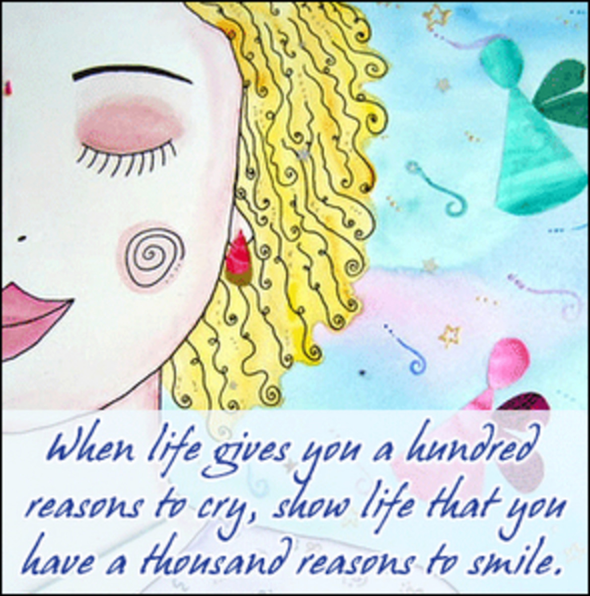 When Life Gives you 100 reasons to cry, show that you have a 100 reasons to smile