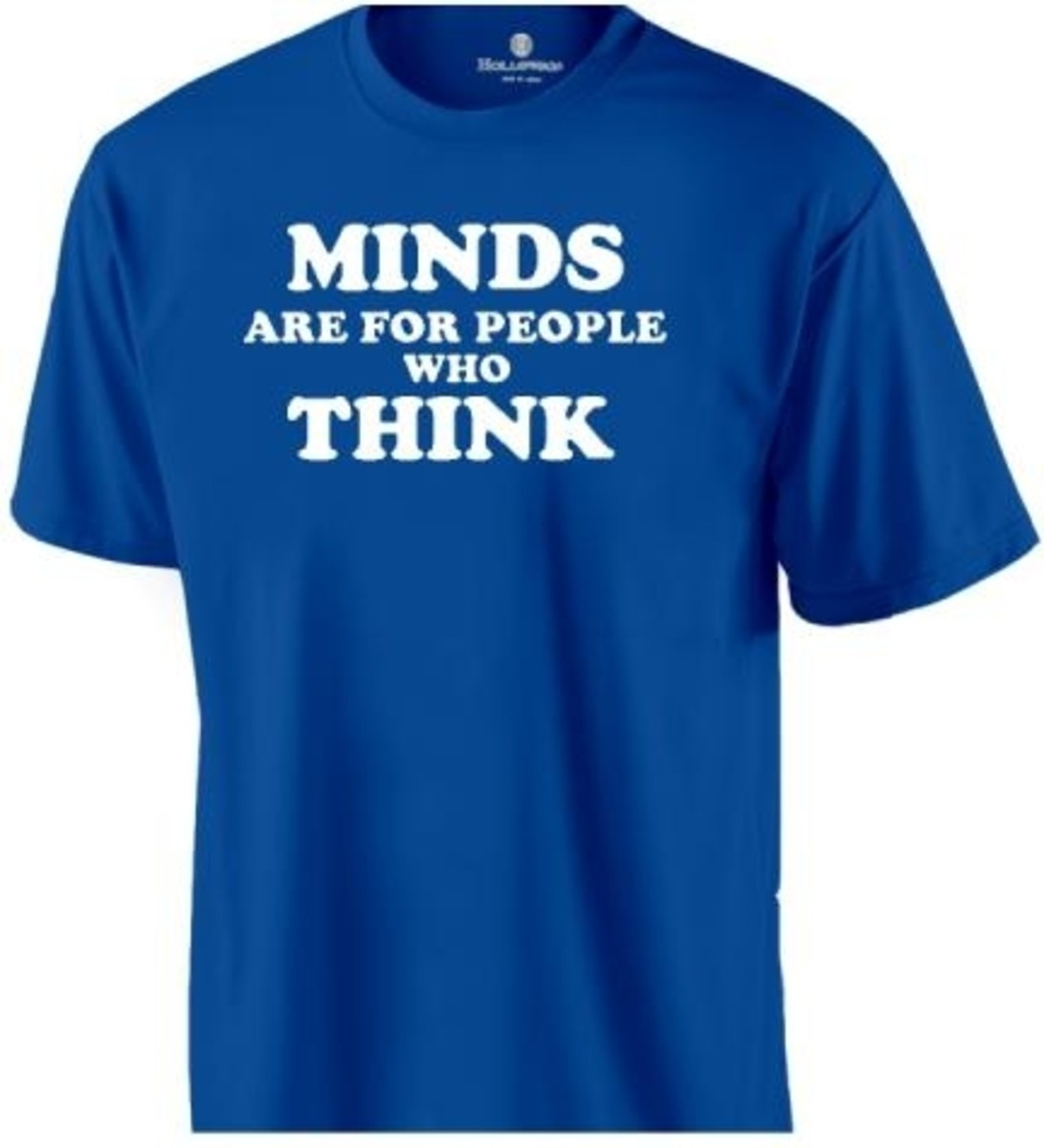 """Minds are for people who think"" reproduction of a Howlin Mad t-shirt"