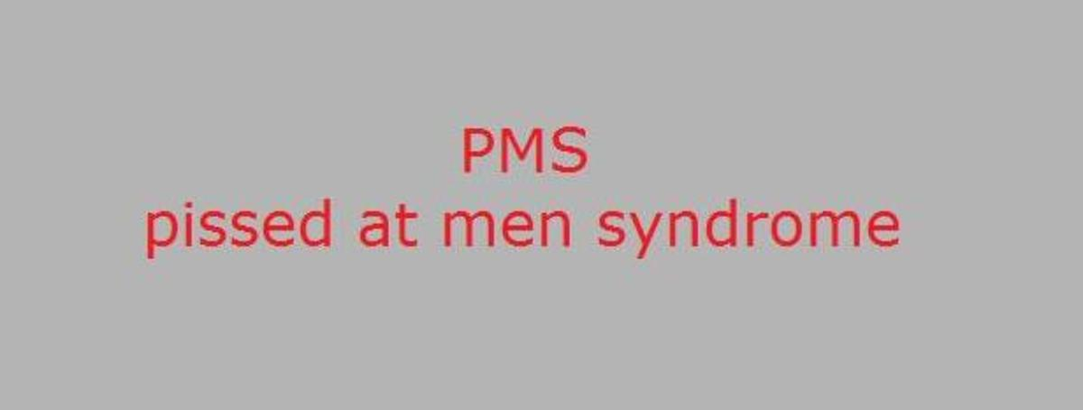Pissed at Men Syndrome a.k.a. PMS – What Makes Women Angry