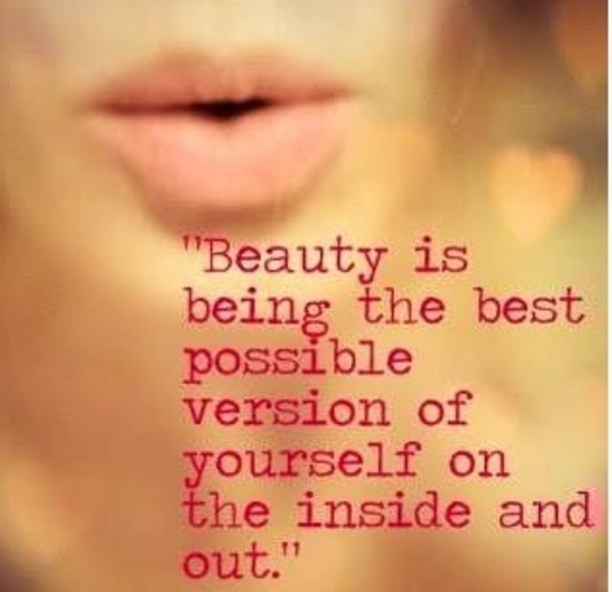 possible version of yourself, inside and out.