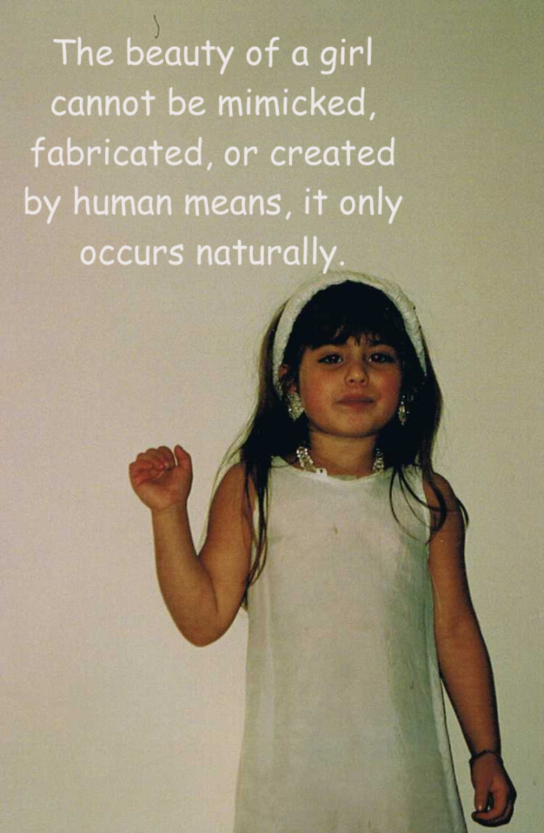 The beauty of a girl can not be mimicked, fabricated or created by human means it only occurs naturally