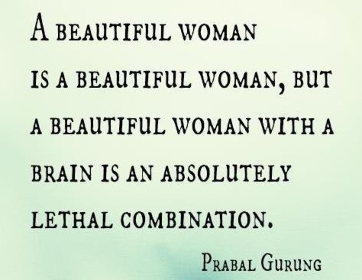 A beautiful woman is a beautiful woman but a beautiful woman with a brain is an absolute lethal combination.