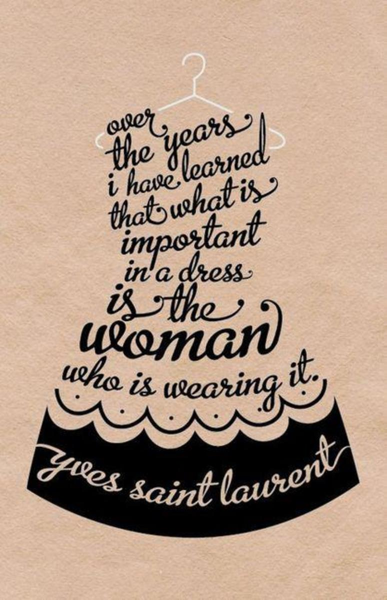 Over the years I have learned that what is importtant in a dess is the woman who is wearing it. YLS