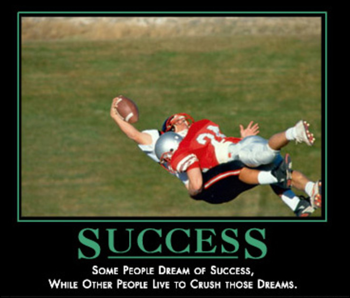 Success - some people dream of success while other people like to crush those dreams