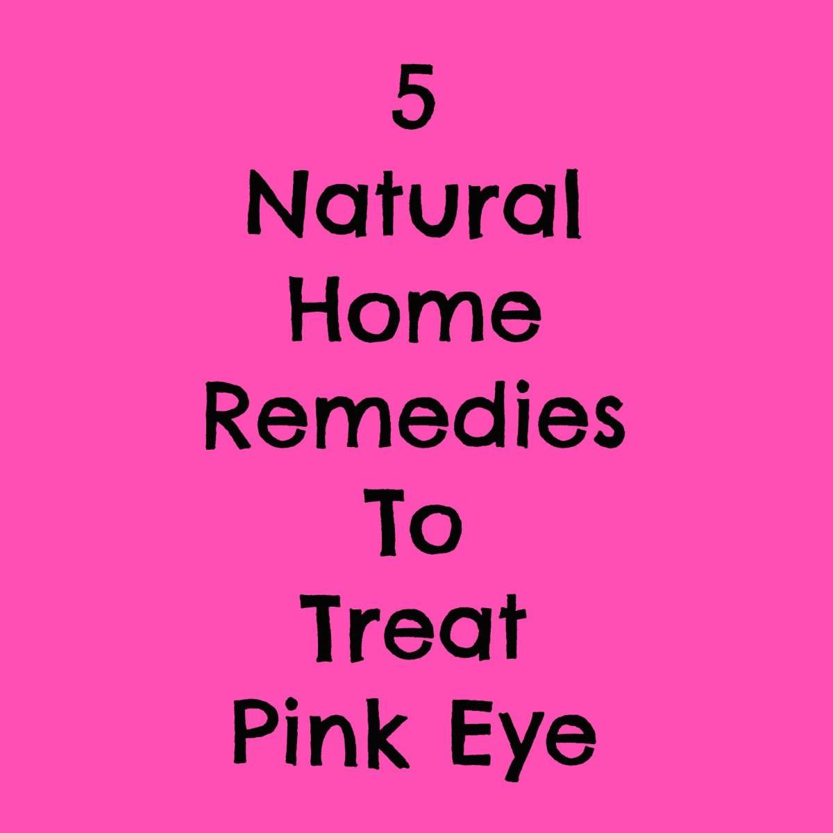 How to Get Rid of Pink Eye - 5 Natural Home Remedies
