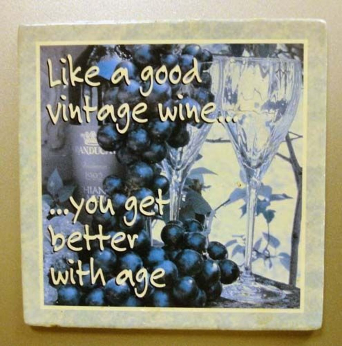 Like a good vintage wine.
