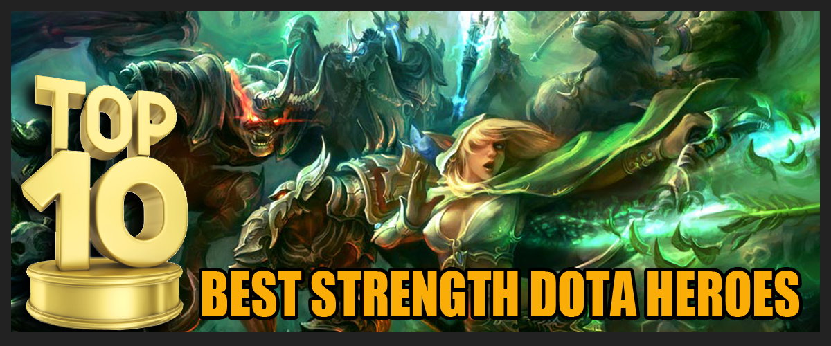 Top 10 Best Strength DOTA Heroes