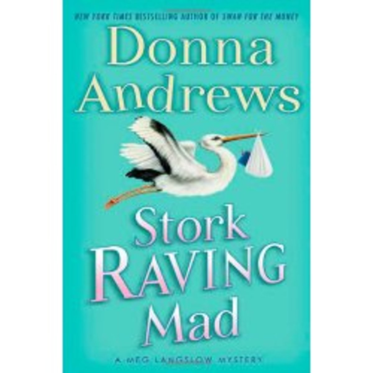 Stork Raving Mad by Donna Andrews Book 12 in the Meg Langslow Series