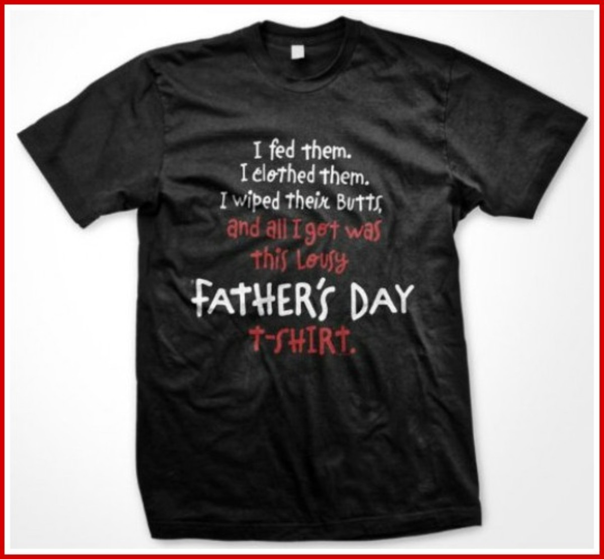 Funny Father's Day Greeting on a T Shirt