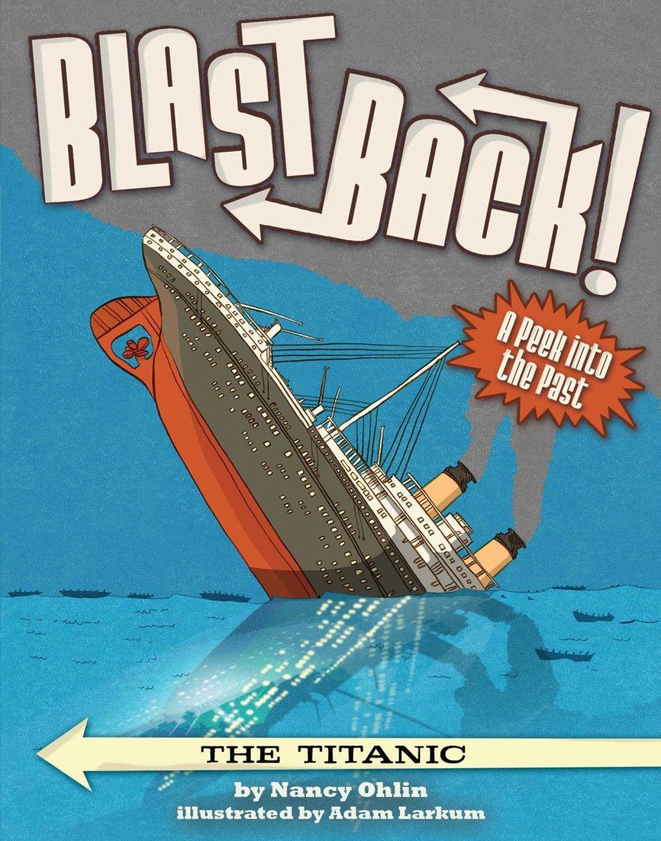The Titanic (Blast Back) by Nancy Ohlin