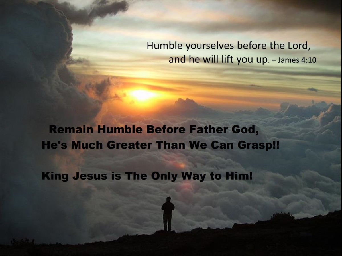 We Must Humble Ourselves, Because He Can Very Easily Humble Us. Father God Is So Much Greater!! :-)