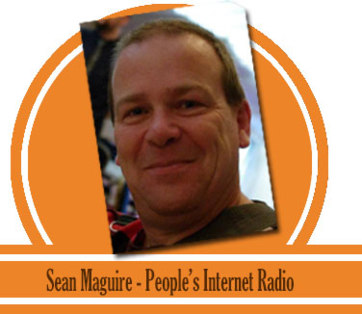 Sean Maguire, Peoples Internet Radio. Thank you for finally giving us a voice.
