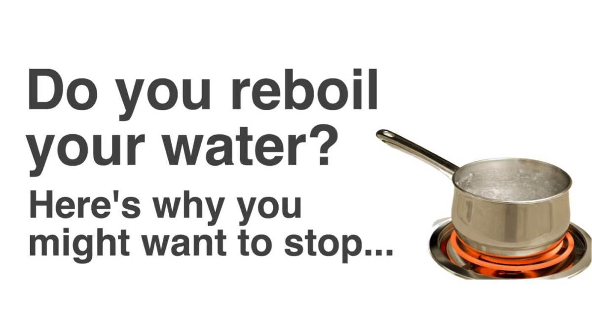 Do You Re-boil Your Water? Here's Why You Might Want to Stop...