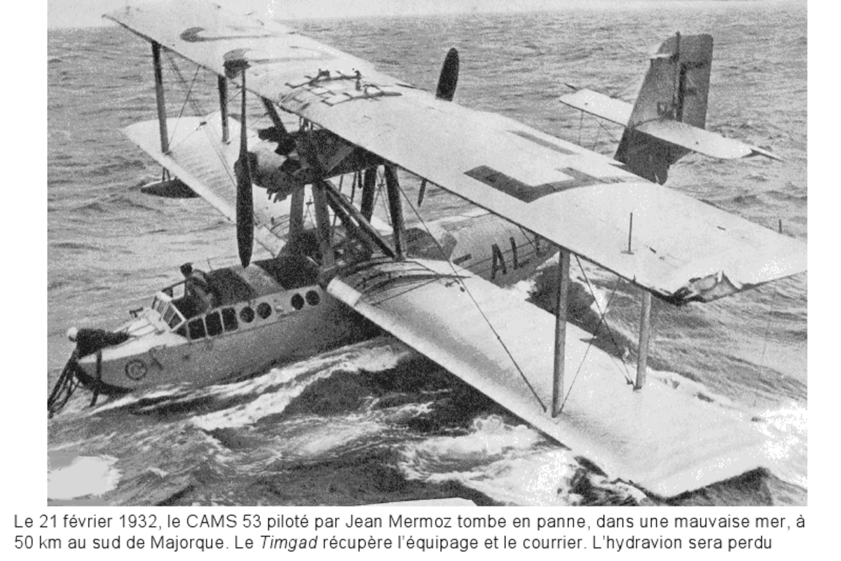"The text reads ""February 21, the CAMS 53 piloted by Jean Mermoz broke down in bad seas, 50 kilometers south of Majorca. The Timgad recovered the mail and crew : the flying boat was lost."""