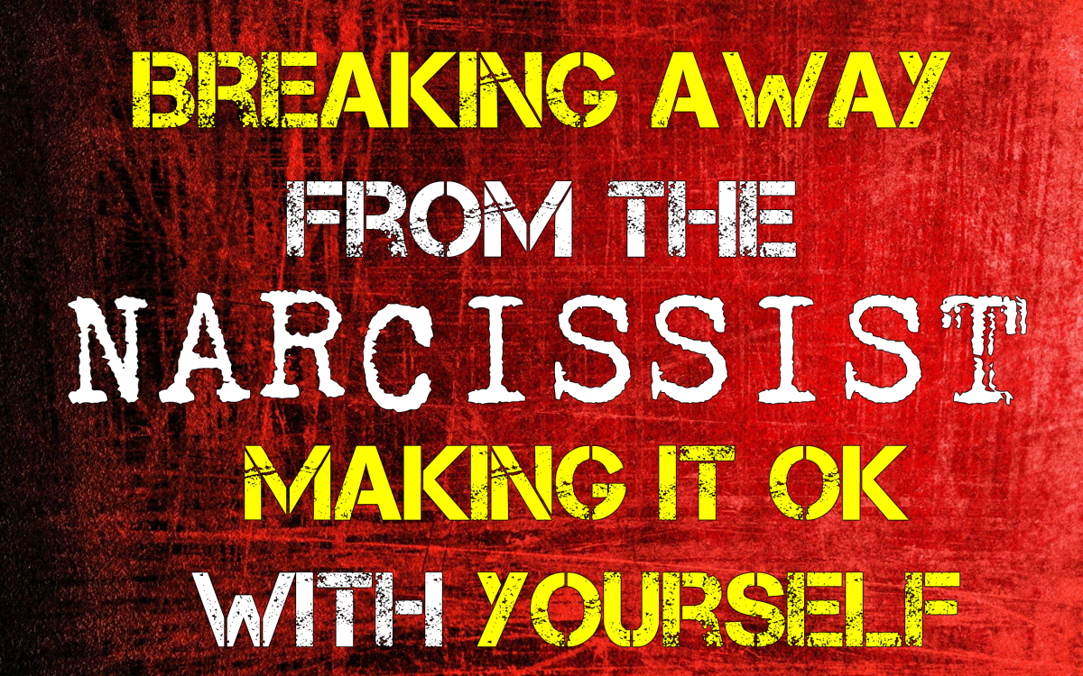 Breaking Away From The Narcissist: How to Make it OK For Yourself