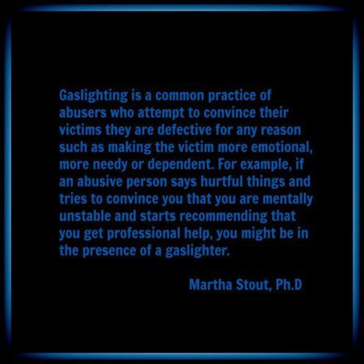 Gaslighting definition by Dr. Martha Stout, author of The Sociopath Next Door