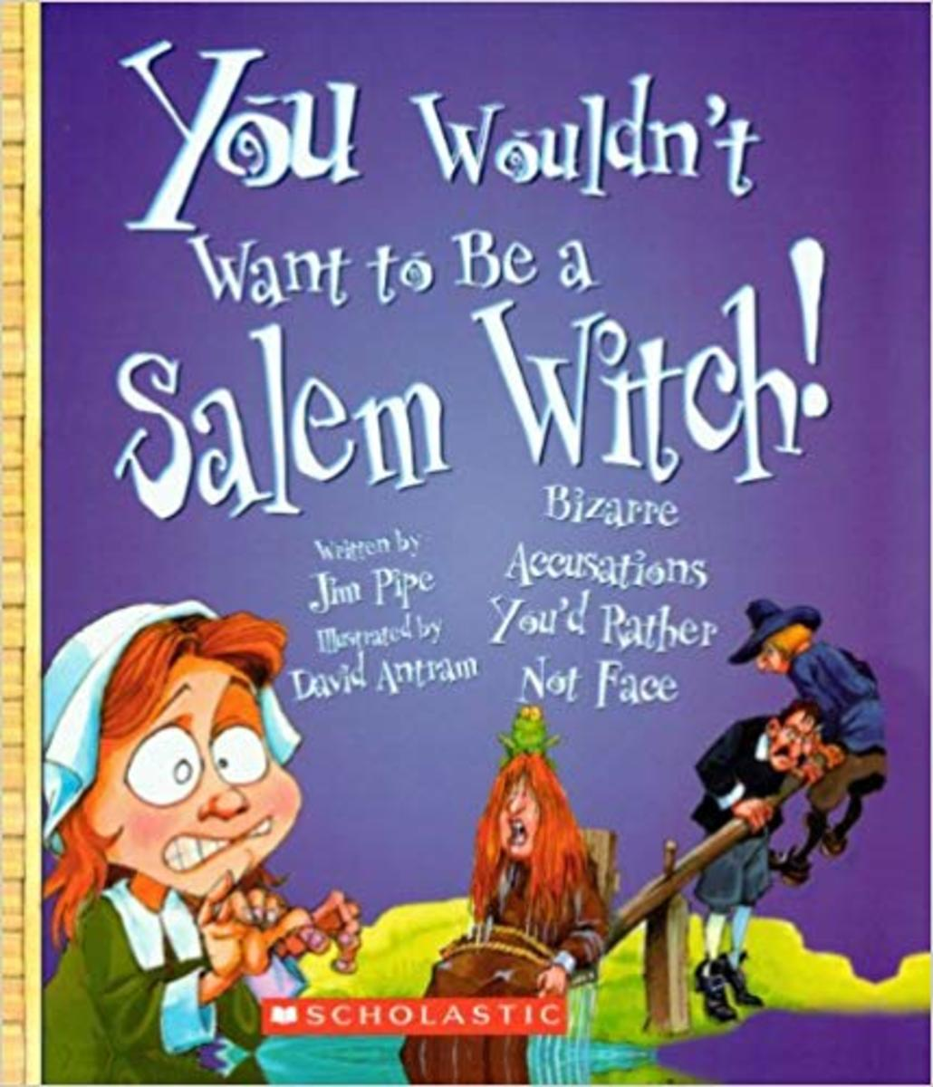 You Wouldn't Want to Be a Salem Witch!: Bizarre Accusations You'd Rather Not Face by Jim Pipe