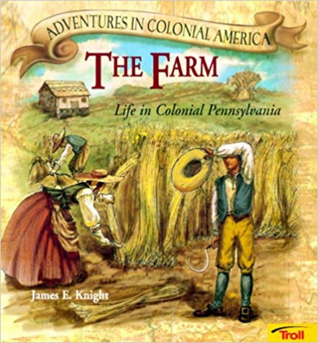 The Farm: Life in Colonial Pennsylvania (Adventures in Colonial America) by James E. Knight