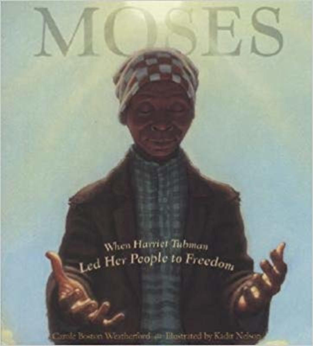 Moses: When Harriet Tubman Led Her People to Freedom (Caldecott Honor Book) by Carole Boston Weatherford