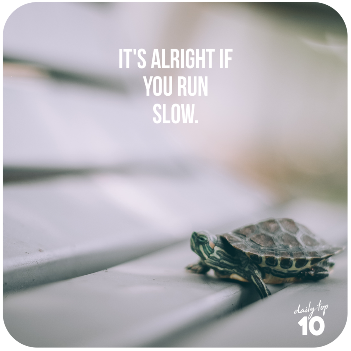 It's alright if you run slow.