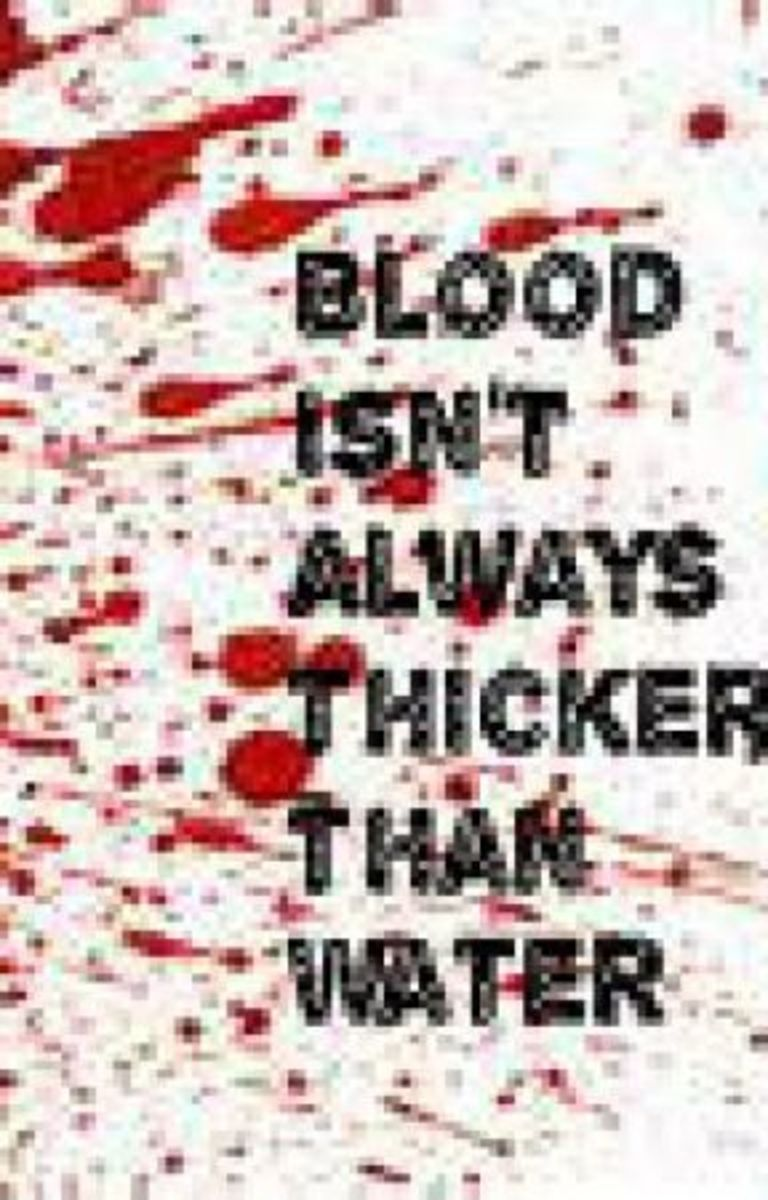 Blood Is Not Always Thicker Than Water (Video Included)