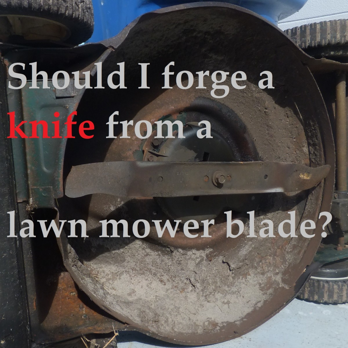 Basic Blacksmithing: Should I forge a knife from a lawnmower blade?