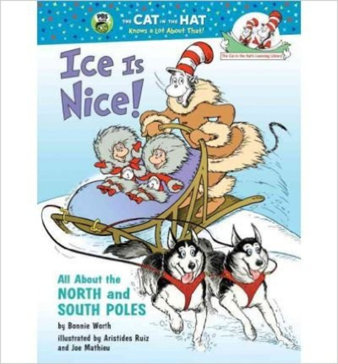 Ice Is Nice!: All About the North and South Poles (Cat in the Hat's Learning Library) by Bonnie Worth