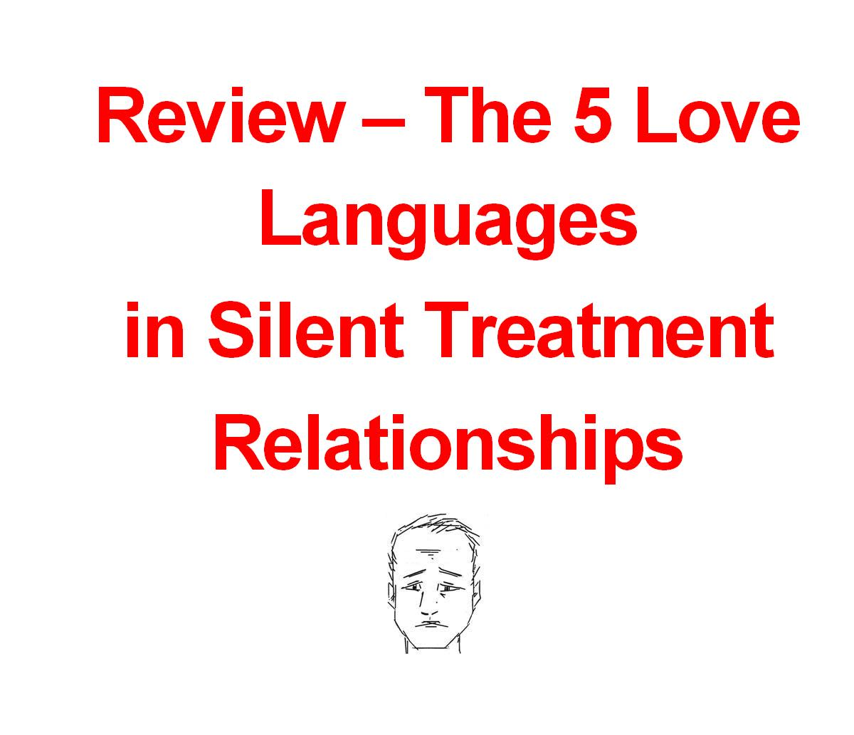 Passive Aggressive Silent Treatment - The Five Love Languages can strengthen the relationship when you are on speaking terms