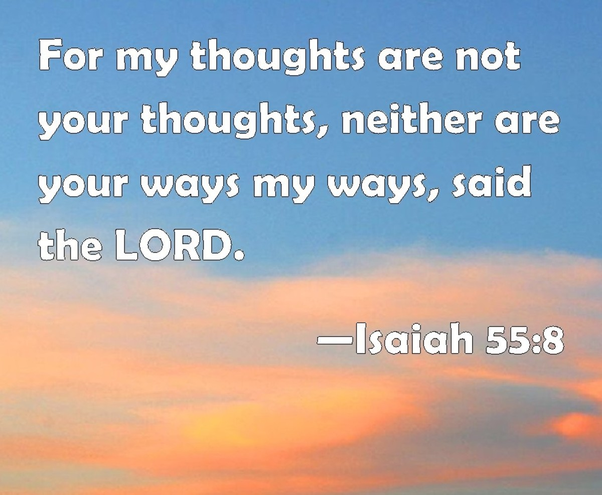 """For My thoughts are not your thoughts, Nor are your ways My ways,"" says the Lord."