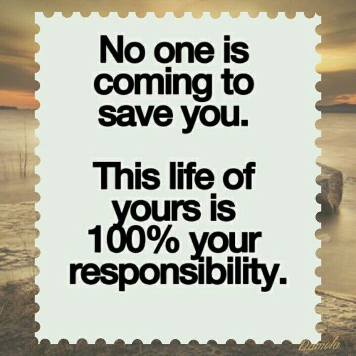 nobodys-coming-to-save-you-your-life-is-one-hundred-percent-your-responsibility
