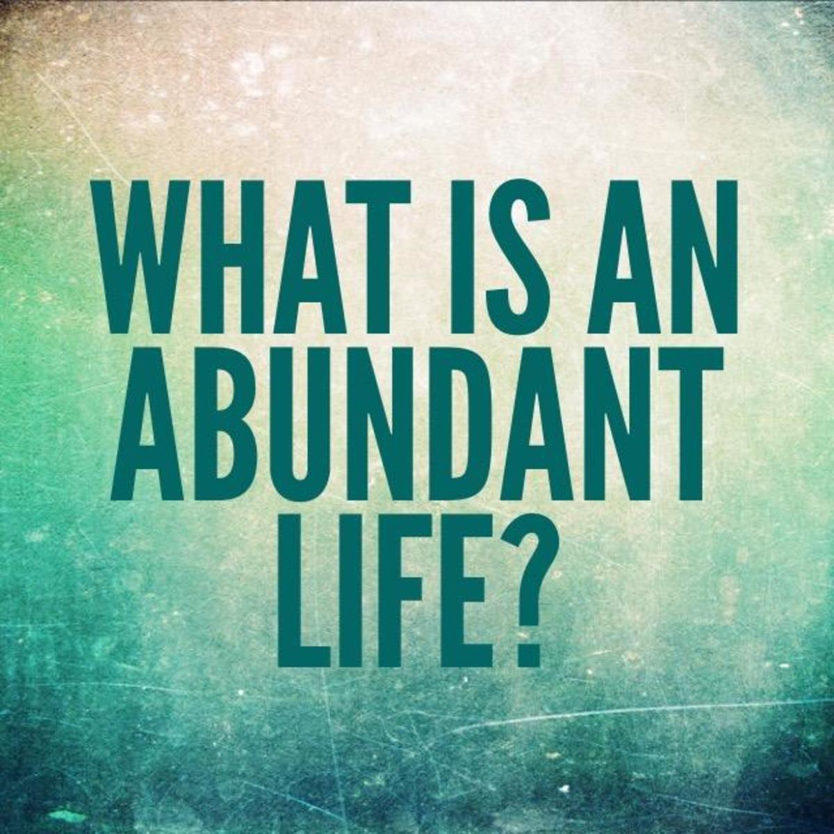 What Jesus Meant When He Promised An Abundant Life in John 10:10