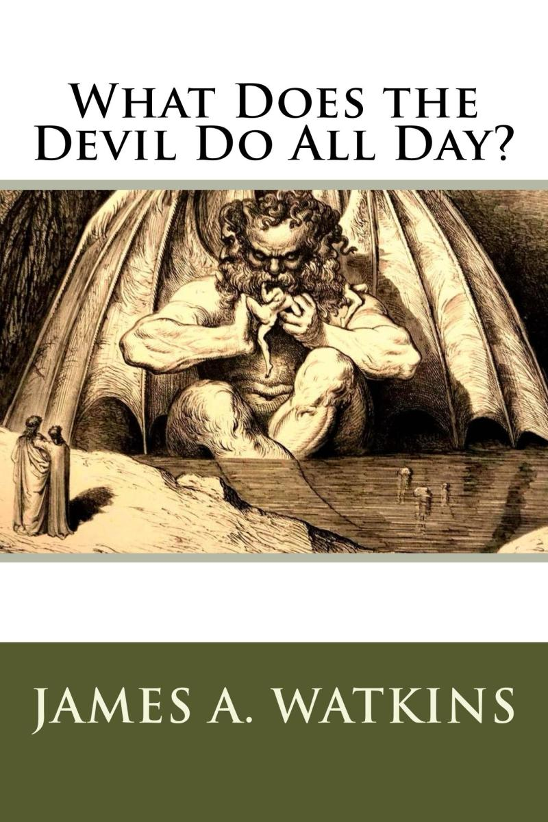 This article originally appeared as a chapter of this book, 'What Does the Devil Do All Day,' by James A Watkins