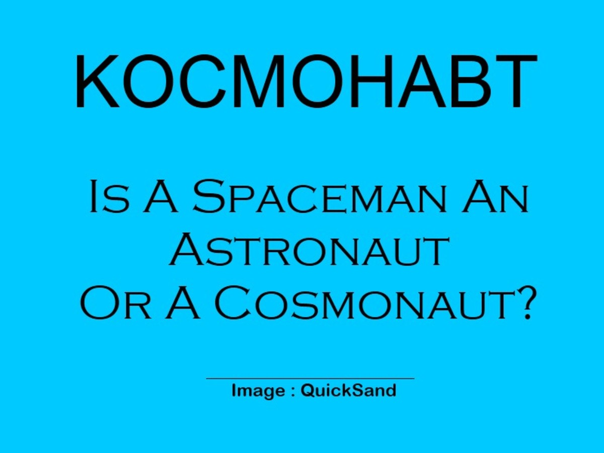In The United States They Are Called Astronauts Whereas The Russians Prefer To Call Their Spacemen Kosmonauts. It's Just As Simple As That!