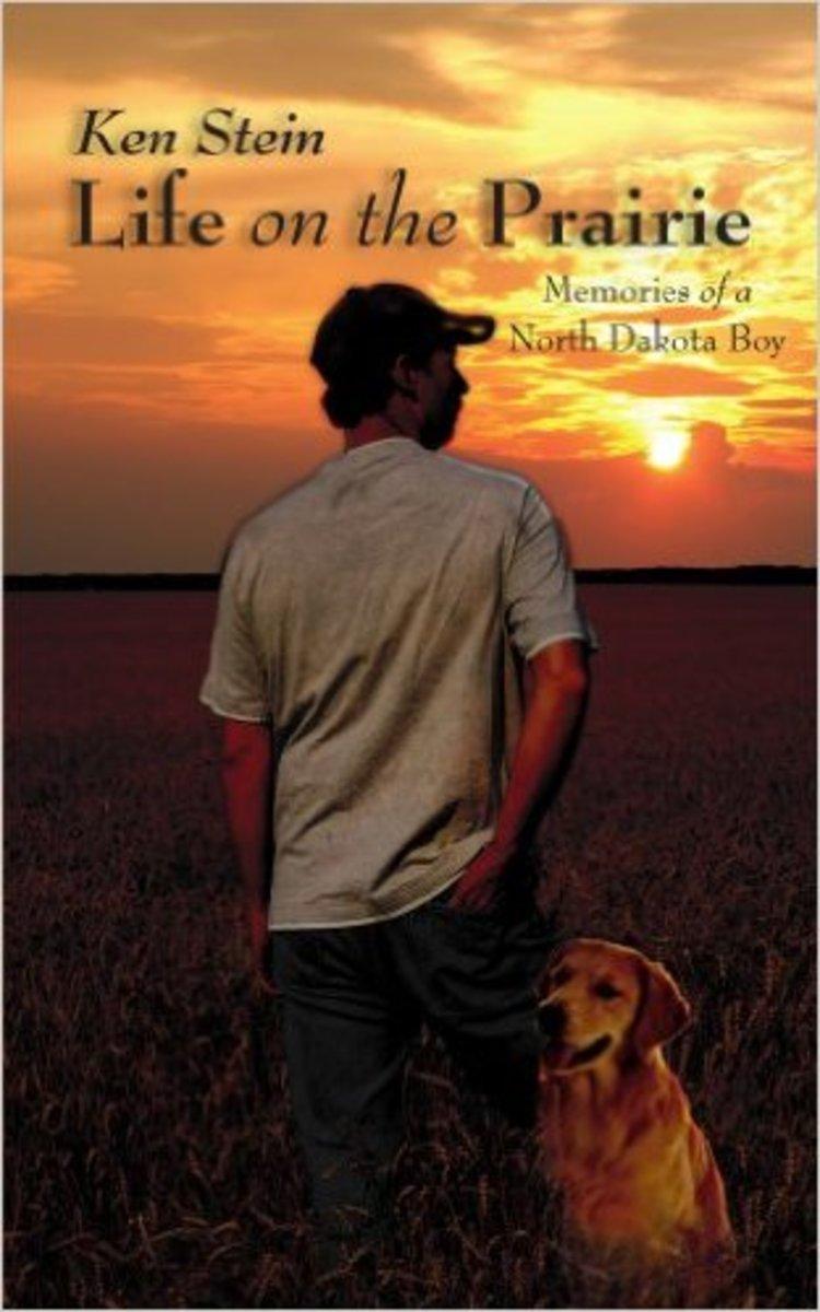 Life on the Prairie: Memories of a North Dakota Boy by Ken Stein