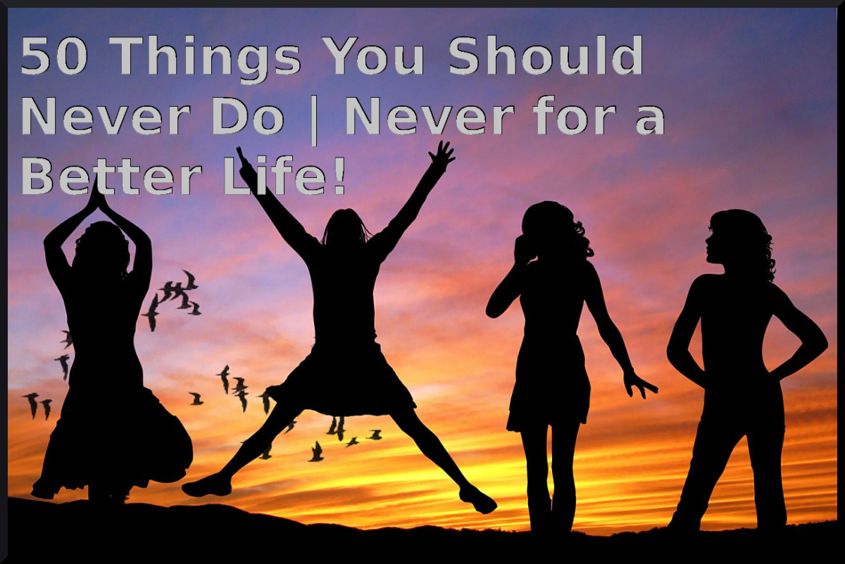 50 things you should never do, never for a better life.
