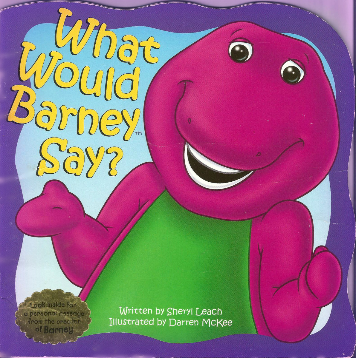 This sweet picture book was written by Sheryl Leach and illustrated by Darren McKee. Sheryl was the  creator and  executive producer of Barney and Barney Publishing.