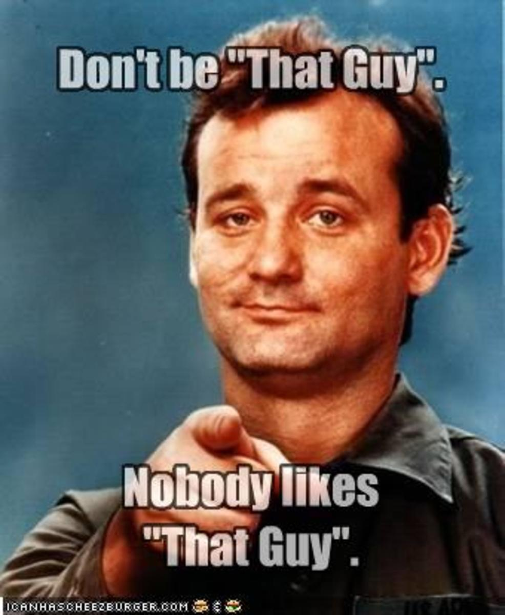 Even Bill Murray doesn't want you to be THAT GUY.