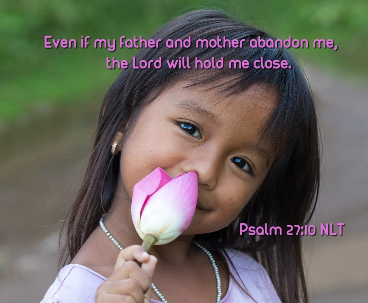 """""""Even if my father and mother abandon me, the Lord will hold me close."""""""