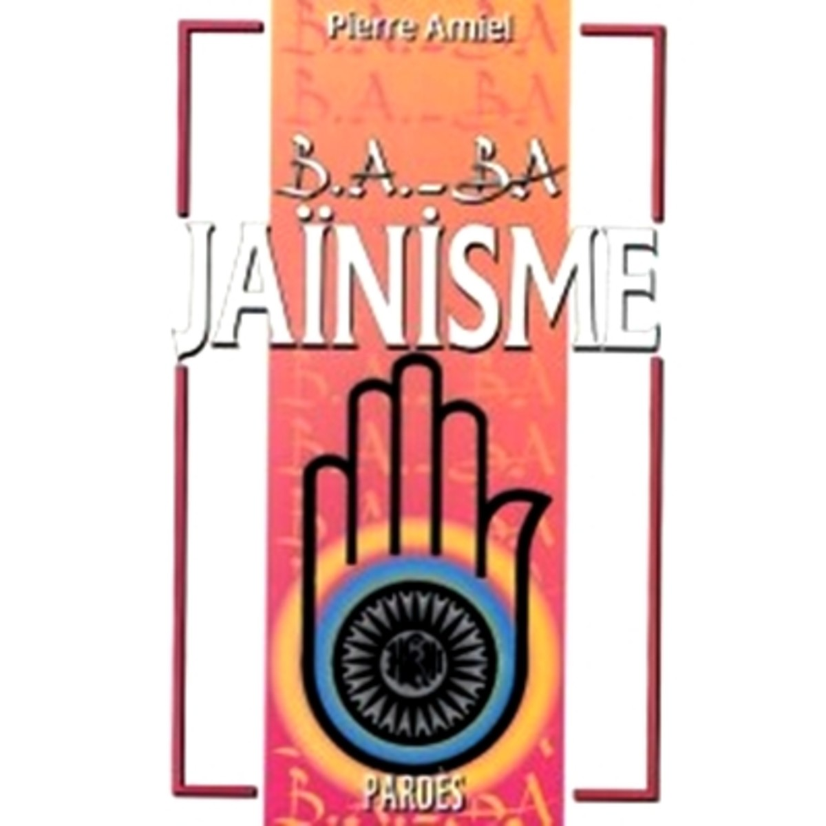 Ba Ba Jainisme (Basics of Jainism) by Pierre Amiel