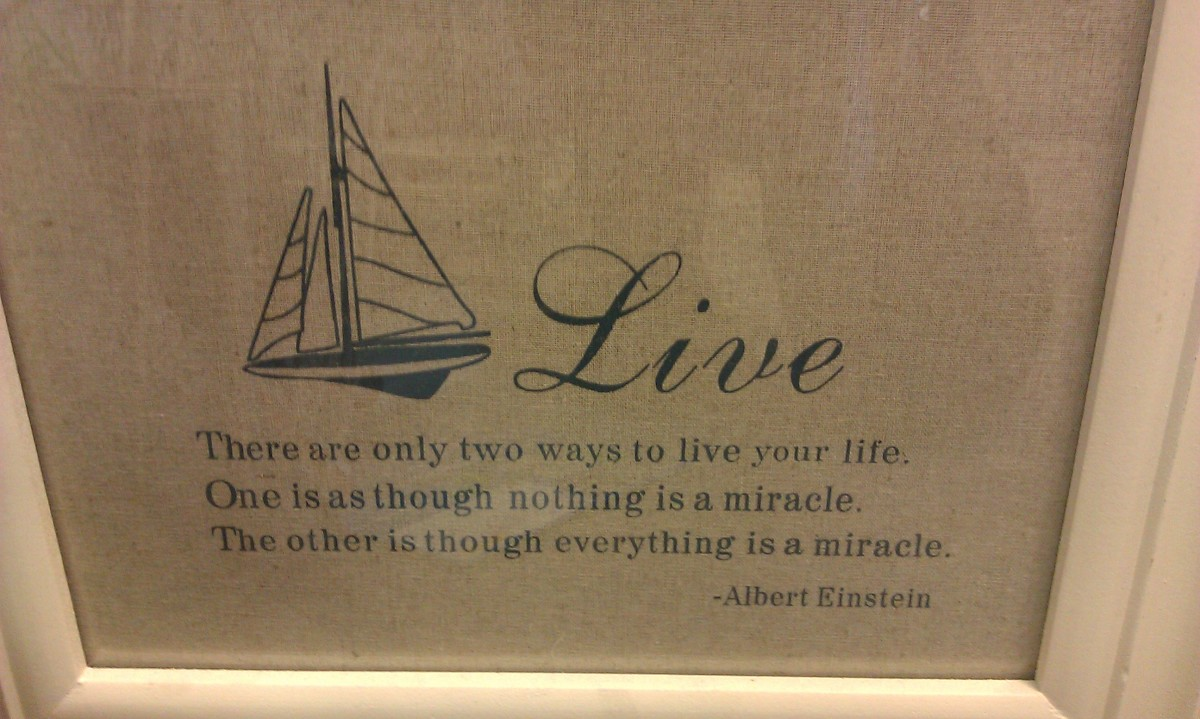 Great Quote with a Sailboat - Live - There are only two ways to live - one as is nothing is a miracle and the other is that everything is a miracle - by Albert Einstein