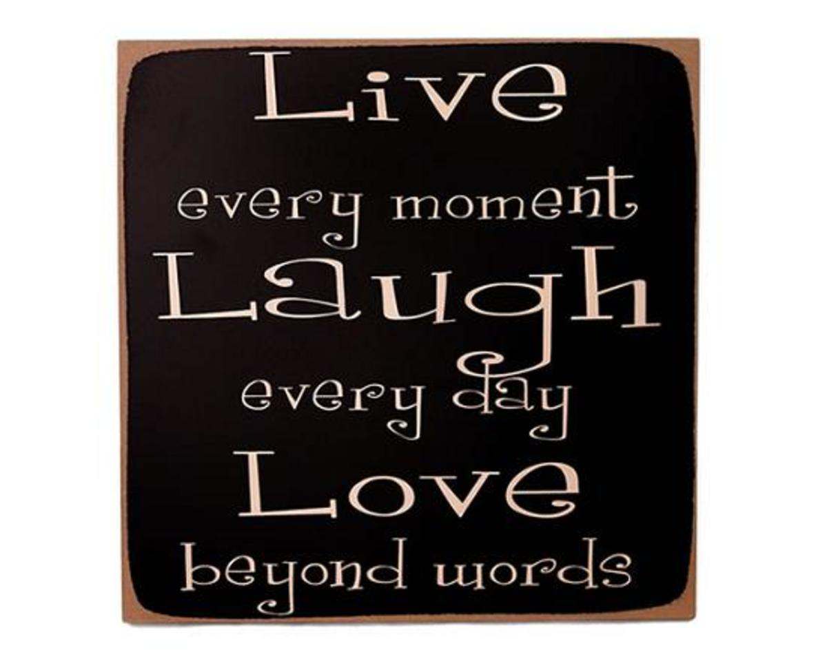 Live Laugh Love Live every moment, Laugh every day, Love beyond   Words