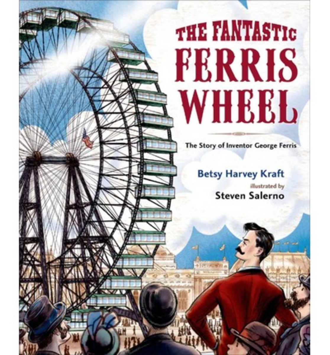 The Fantastic Ferris Wheel: The Story of Inventor George Ferris by Betsy Harvey Kraft