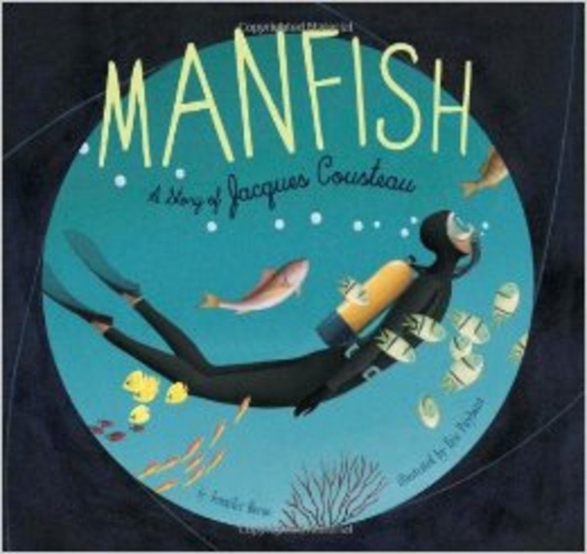 Manfish: A Story of Jacques Cousteau by Jennifer Berne - All images are from amazon.com.