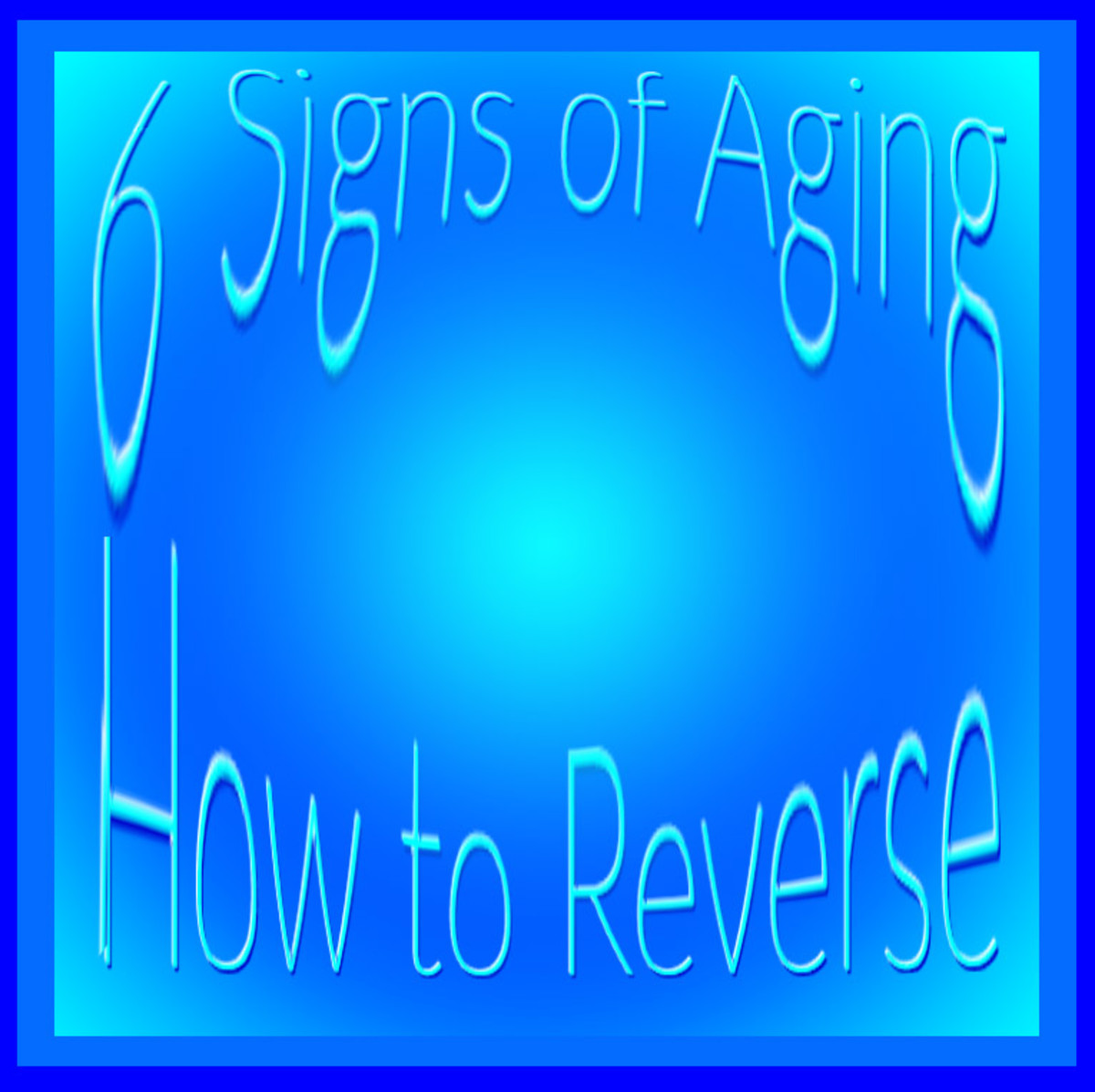 6 Signs of Aging - How To Reverse Them